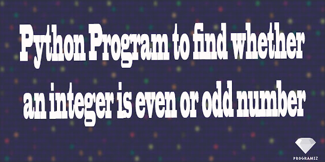 Python Program to find whether an integer is even or odd number