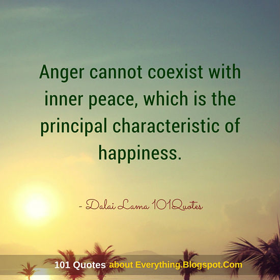 Anger Cannot Coexist With Inner Peace Dalai Lama Quotes 101 Quotes