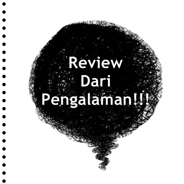 Review Dari Pengalaman!!!