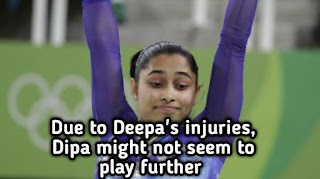 Due to Deepa's injuries, Dipa might not seem to play further