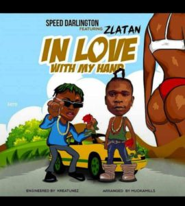 [Music] Speed Darlington ft. Zlatan – In Love With My Hand
