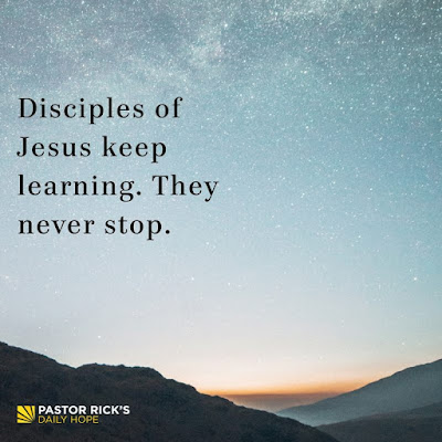 Disciples of Jesus Never Stop Learning by Rick Warren