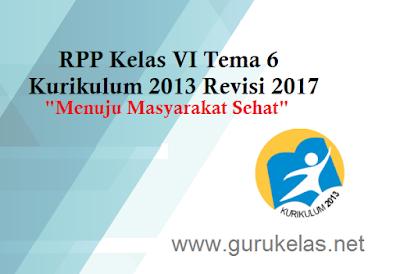 RPP Kelas VI Tema 6 Kurikulum 2013 Revisi 2017 Semester 2