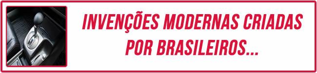 Invenções modernas criadas por Brasileiros