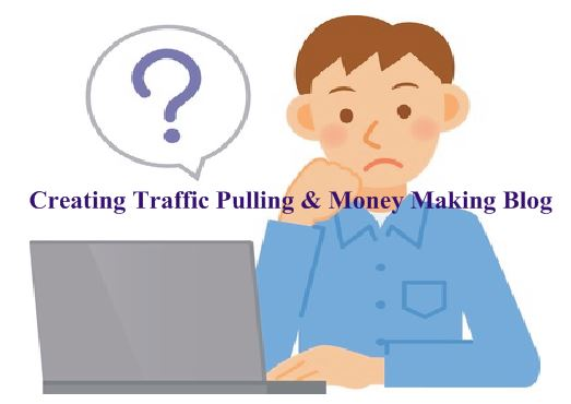 Creating Traffic Pulling and Money Making Blog