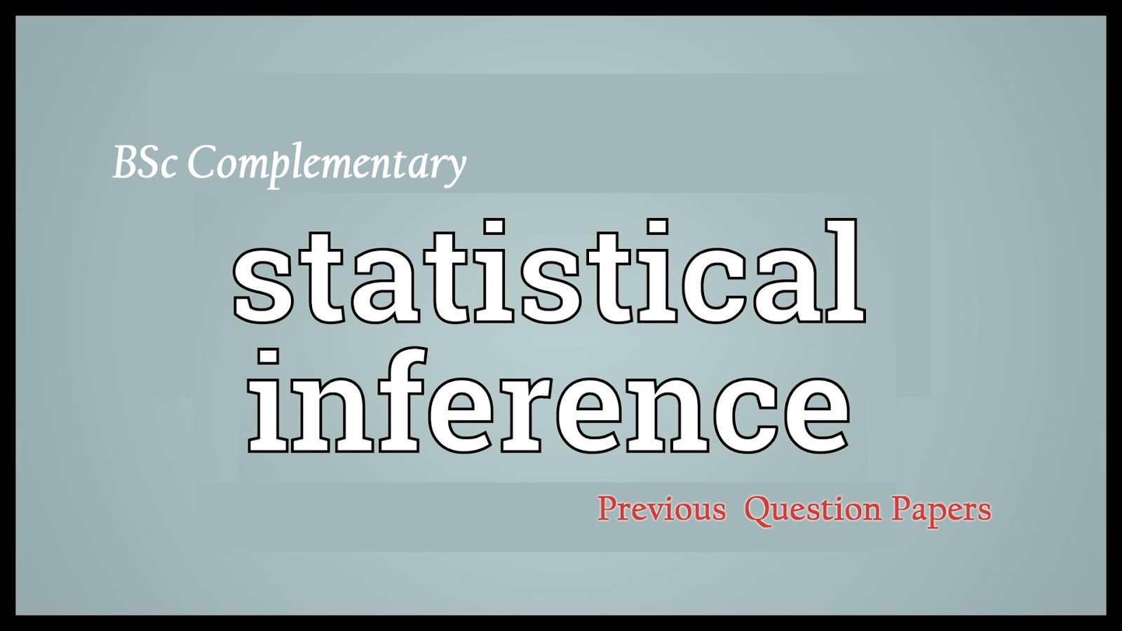 BSc Complementary Statistical Inference Previous Question Papers