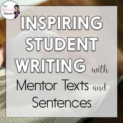 Inspiring Student Writing with Mentor Texts & Sentences