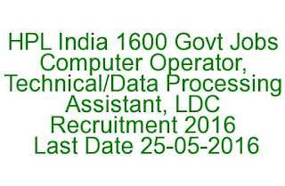 HPL India 1600 Govt Jobs Computer Operator, Technical Data Processing Assistant, LDC Recruitment 2016 Last Date 25-05-2016