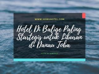 Daftar Hotel Di Balige Paling Startegis untuk Liburan di Danau Toba