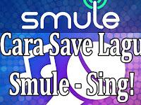 2 Cara Download Lagu di Smule Android dan PC Sangatlah Mudah