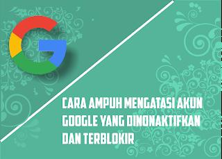 Cara Mengembalikan Akun Google Yang Sudah Dinonaktifkan dan Terblokir