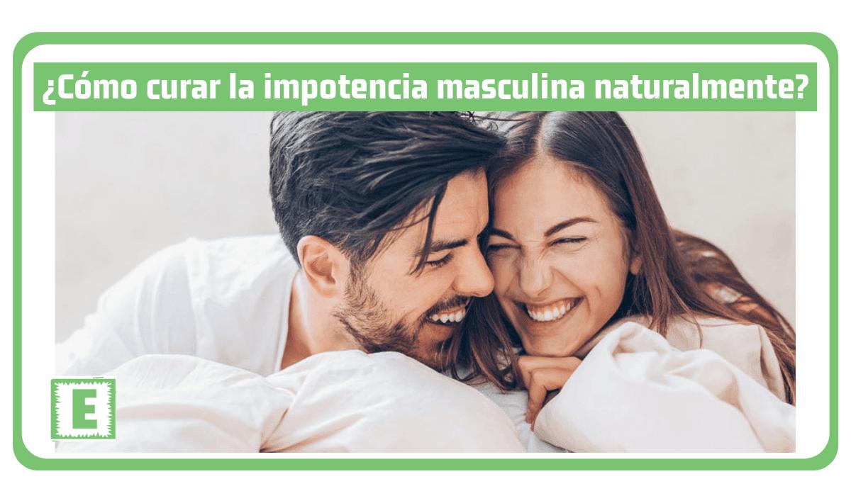 ¿Cómo Curar la Impotencia Masculina Naturalmente?