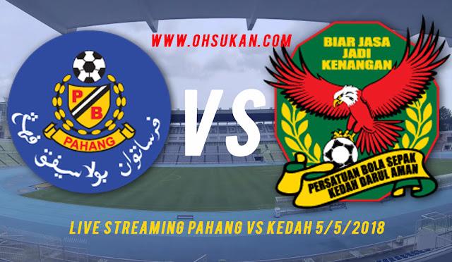 Live Streaming Pahang Vs Kedah 5 Mei 2018