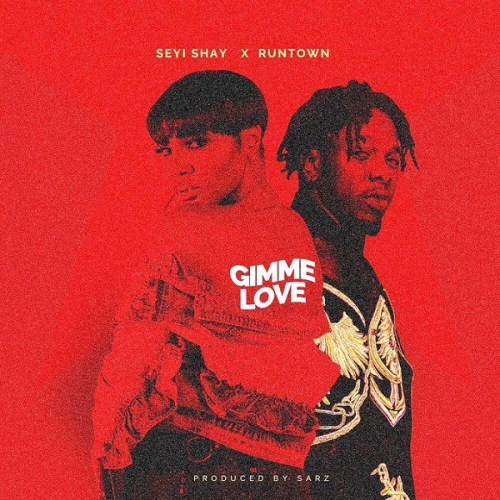 SEYI SHAY FT RUNTOWN – GIMME LOVE (PROD. BY SARZ)
