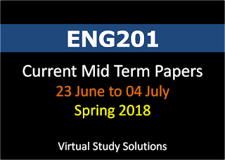 ENG201 Current Mid Term Papers Spring 2018 - 23 June to 04 July