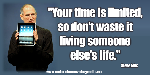 "Picture quote featured in the article ""Steve Job Quotes On Life"": a selection of the best 50 Steve Jobs Quotes on Life. This one is: ""Your time is limited, so don't waste it living someone else's life."""