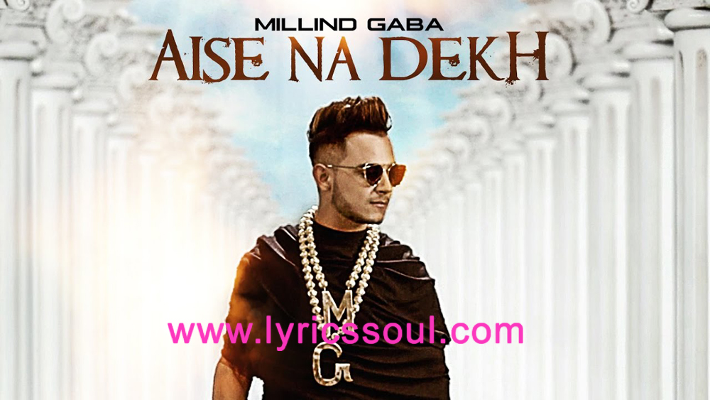 The Aise Na Dekh lyrics from '', The song has been sung by Millind Gaba, , . featuring , , , . The music has been composed by Millind Gaba, , . The lyrics of Aise Na Dekh has been penned by Millind Gaba