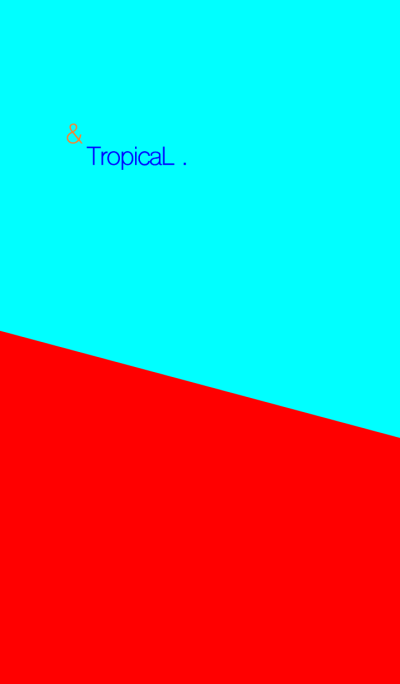 & TropicaL .