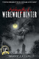 Autobiography of a Werewolf Hunter by Brian P Easton