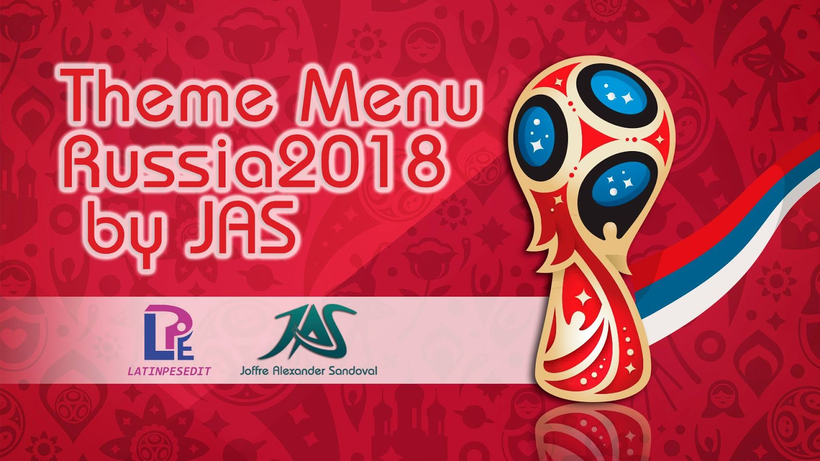 PES 2018 Theme Menu Russia 2018 by JAS