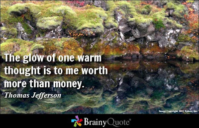 positive thinking quotes sayings: The glow of one warm thought is to me worth more than money.