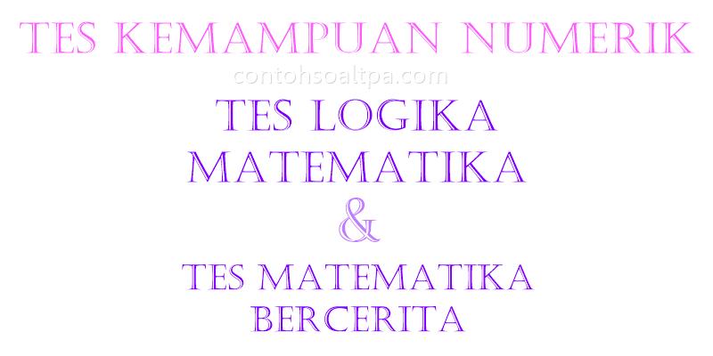 Contoh Soal Tes Logika Matematika dan Matematika Bercerita, Contoh Soal TPA, Numerik, Tes Matematika, Tes Matematika Bercerita, Tes Logika Matematika, Tes Potensi Akademik,