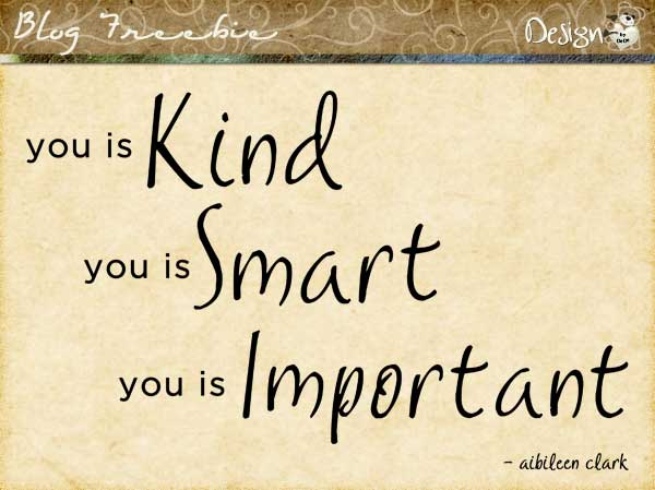 you is kind, you is smart, you is important  |  Wordart by DeDe Smith (DesignZ by DeDe)