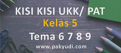 Download. Unduh Kisi Kisi UKK/ PAT/ UAS Semester 2/ Genap B. tematik Kelas 5 tema 6 7 8 9 SD/ MI Kurtilas Terbaru Th. 2018/ 2019/ 2020/ 2020 PDF Docs Word Format, pg, uraian, essay, isian singkat
