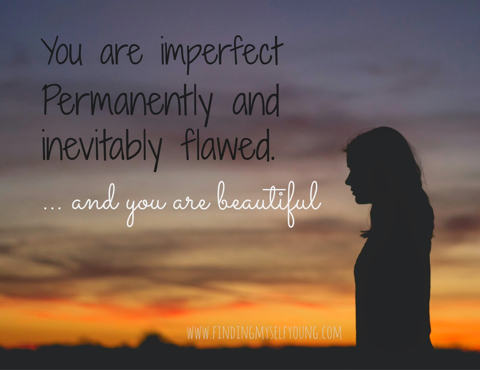 Quote - You are imperfect. Permanently and inevitably flawed... and you are beautiful