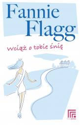 """Fannie Flagg - """"Wciąż o tobie śnię"""""""