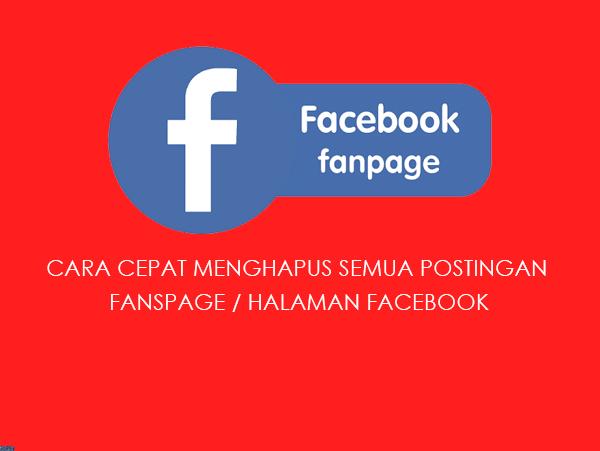 Cara Cepat Menghapus Semua Postingan di Halaman / Fanspage Facebook