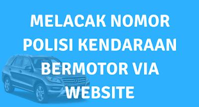 MELACAK NOMOR POLISI KENDARAAN BERMOTOR VIA WEBSITE