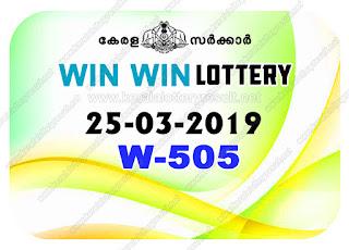 KeralaLotteryResult.net, kerala lottery kl result, yesterday lottery results, lotteries results, keralalotteries, kerala lottery, keralalotteryresult, kerala lottery result, kerala lottery result live, kerala lottery today, kerala lottery result today, kerala lottery results today, today kerala lottery result, Win Win lottery results, kerala lottery result today Win Win, Win Win lottery result, kerala lottery result Win Win today, kerala lottery Win Win today result, Win Win kerala lottery result, live Win Win lottery W-505, kerala lottery result 25.03.2019 Win Win W 505 25 March 2019 result, 25 03 2019, kerala lottery result 25-03-2019, Win Win lottery W 505 results 25-03-2019, 25/03/2019 kerala lottery today result Win Win, 25/03/2019 Win Win lottery W-505, Win Win 25.03.2019, 25.03.2019 lottery results, kerala lottery result March 25 2019, kerala lottery results 25th March 2019, 25.03.2019 week W-505 lottery result, 25.03.2019 Win Win W-505 Lottery Result, 25-03-2019 kerala lottery results, 25-03-2019 kerala state lottery result, 25-03-2019 W-505, Kerala Win Win Lottery Result 25/03/2019