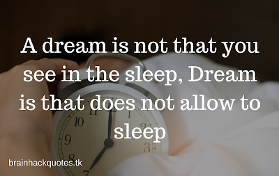 A dream is not that you see in the sleep, Dream is that does not allow to sleep brainackquotes
