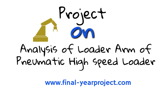 Analysis of Loader Arm of Pneumatic High speed Loader