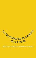 La felicidad es el camino, no la meta | Vanessa Valdiriz, Hector G. Gomez G.