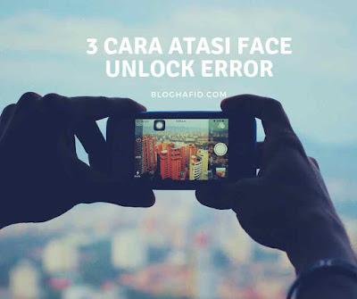 3 cara atasi face unlock error bermasalah