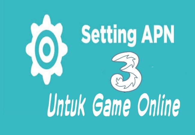 Cara Setting APN 3 Tri Three Untuk Game Online Agar Tidak Lag Terbaru