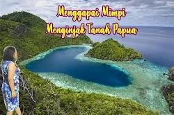 Menggapai Mimpi Menginjak Tanah Papua