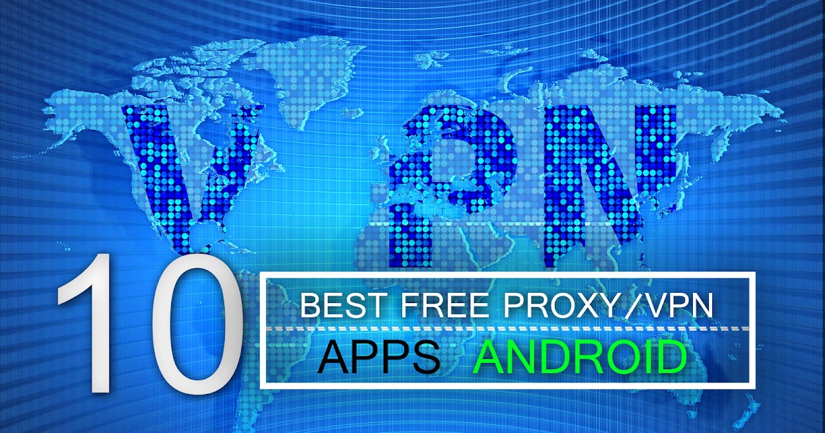 10 Best Free Proxy/VPN Apps For Android 2018 - Effect Hacking