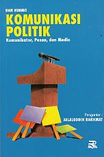 KOMUNIKASI POLITIK ( Komunikator, Pasar dan Media) Pengarang : Dan Nimmo
