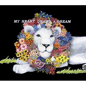 L'Arc~en~Ciel – My Heart Draws A Dream