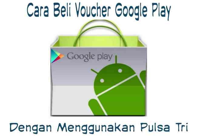Cara Beli Voucher Google Play Dengan Pulsa 3 Tri Three Terbaru