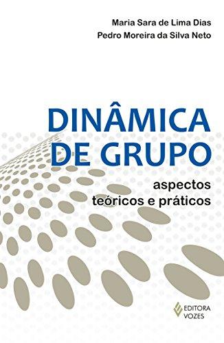 Dinâmica de grupo Aspectos teóricos e práticos - Maria Sara de Lima Dias, Pedro Moreira da Silva Neto