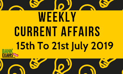 Weekly Current Affairs 15th To 21st July 2019