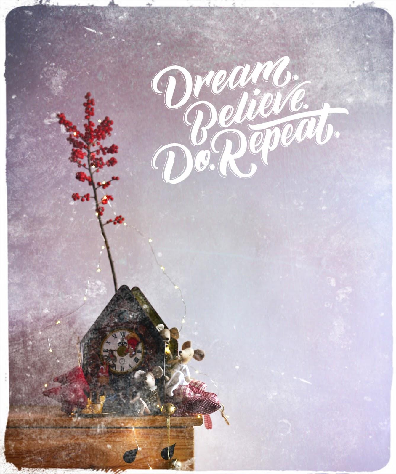 Dream. Believe. Do repeat.