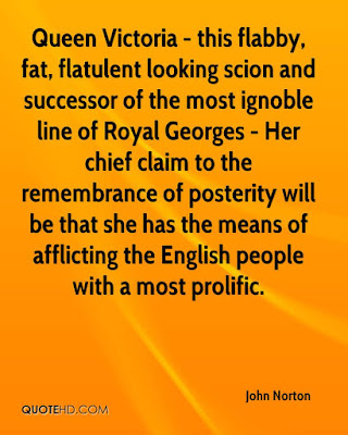 Queen Victoria Day 2016 Canadian Royal:  queen Victoria this flabby, fat, flatulent looking scion