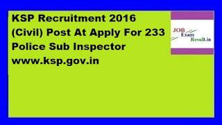 KSP Recruitment 2016 (Civil) Post At Apply For 233 Police Sub Inspector www.ksp.gov.in