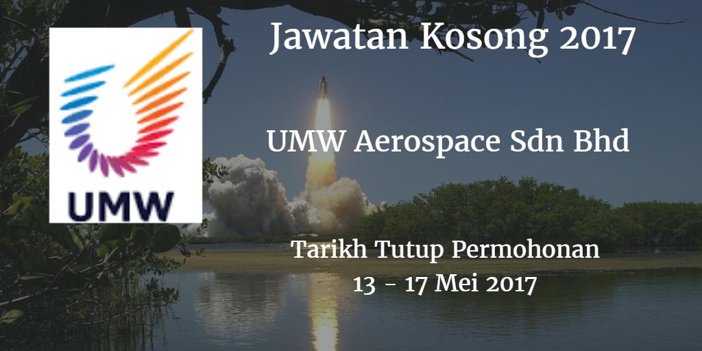 Jawatan Kosong UMW Aerospace Sdn Bhd 13 - 17 Mei 2017