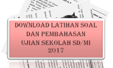 Soal Ujian Sekolah Bahasa Indonesia SD/ Mi 2017, Soal Ujian Sekolah IPA SD/ Mi 2017, Soal Ujian Sekolah Matematika SD/ Mi 2017,